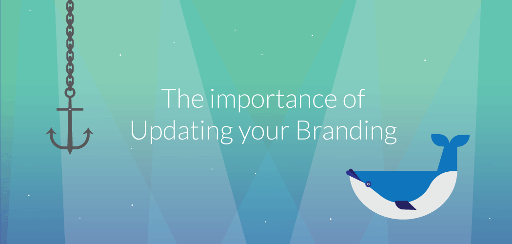 The Importance of Updating your Branding